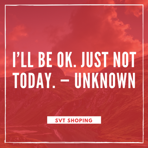"Unknown Quotes ""ll be ok. Just not today."""