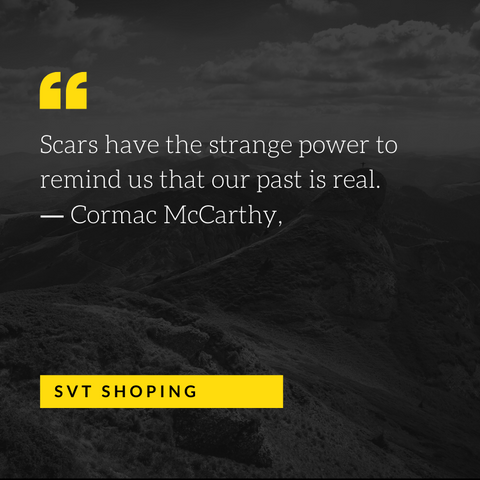"Cormac McCarthy,  Quotes ""Scars have the strange power to remind us that our past is real."""