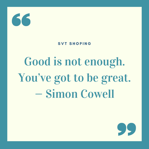 "Simon Cowell Quotes ""Good is not enough. You've got to be great. """