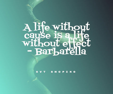 "Image displaying the quote ""A life without cause is a life without effect.""  by Barbarella."
