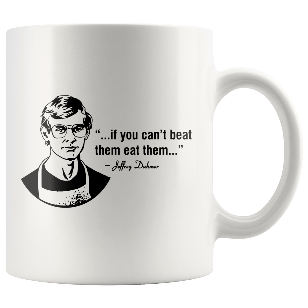 Jeffery Dahmer Can't Beat Them Quote Mug
