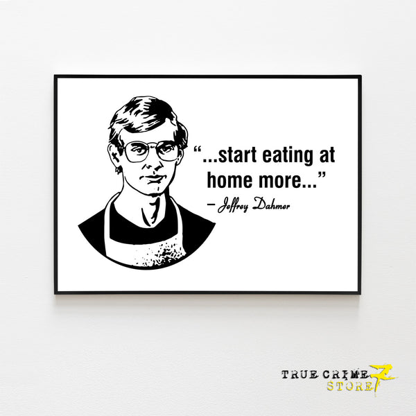 Jeffery Dahmer Eat At Home Quote Poster