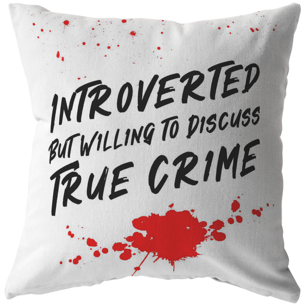 Introverted But Willing to Discuss True Crime, Blood Design Pillow