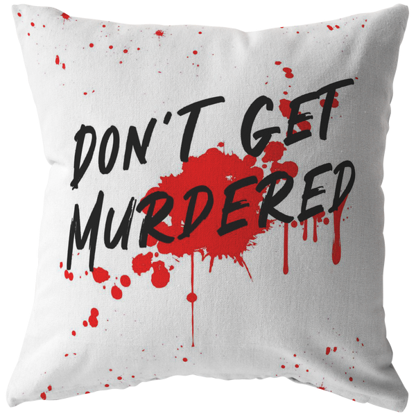 Don't Get Murdered, Blood Design Pillow