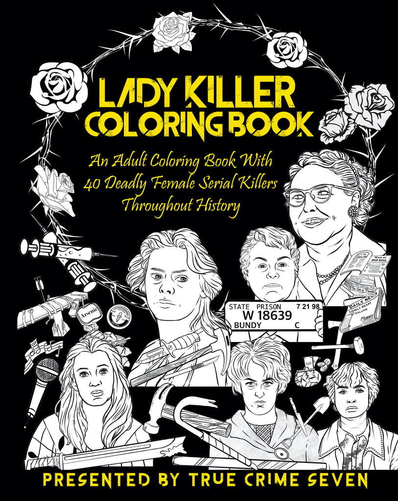 Lady Killer Coloring Book: An Adult Coloring Book With 40 Deadly Female Serial Killers Throughout History