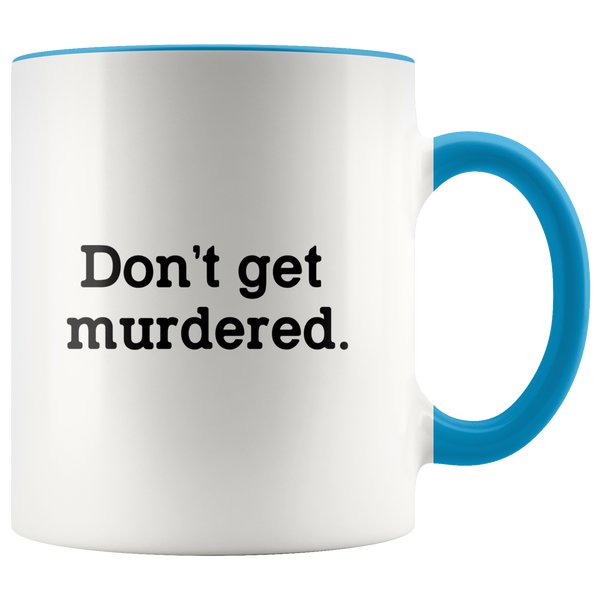 Don't Get Murdered Accent Mug