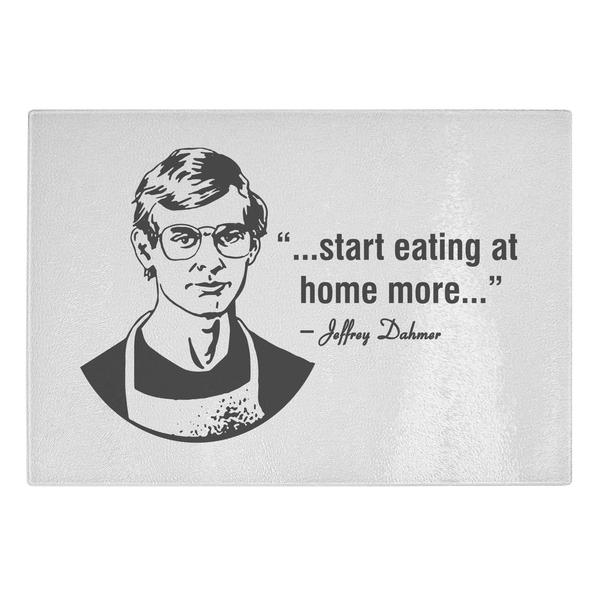 Jeffery Dahmer Eat At Home Quote Glass Cutting Board