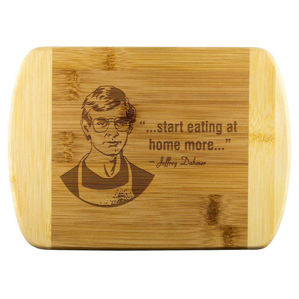 Jeffery Dahmer Eat At Home Quote Cutting Board