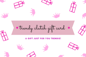 The Trendy Clutch  E-Gift Card