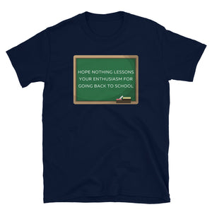 Hope nothing lessons your enthusiasm for going back to school Unisex Teacher T-Shirt