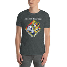 Load image into Gallery viewer, History Teachers always bring up the past Teacher Unisex T-Shirt