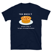 Load image into Gallery viewer, too much pi gives you a large circumference Unisex Teacher T-Shirt