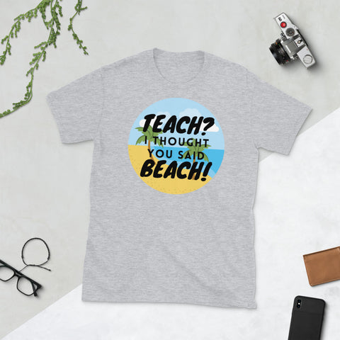 Teach? I thought you said Beach Shirt