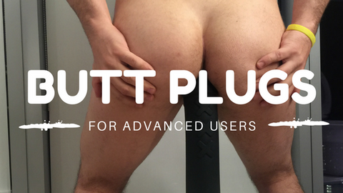 Advanced Butt Plugs - for the anal master