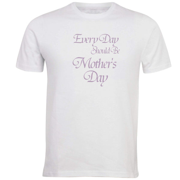 Every Day Should be Mother's Day T-shirt - Unusual Finds Discount Store