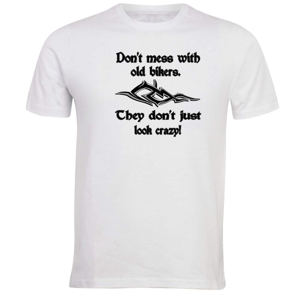 Don't Mess With Old Bikers - They Don't Just Look Crazy T-shirt - Unusual Finds Discount Store