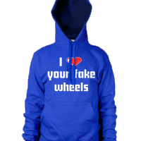 I Love Your Fake Wheels Hoodie