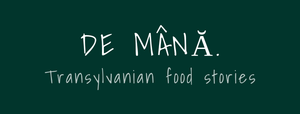 DE MÂNĂ. Transylvanian food stories