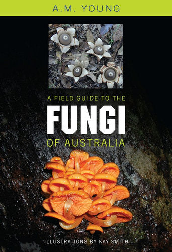 A Field Guide to the Fungi of Australia By: Tony Young