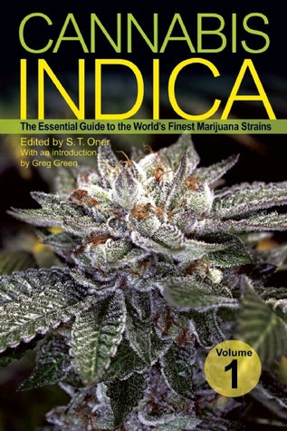 Cannabis Indica, Volume 1: The Essential Guide to the World's Finest Marijuana Strains by S.T. Oner (Editor), Greg Green