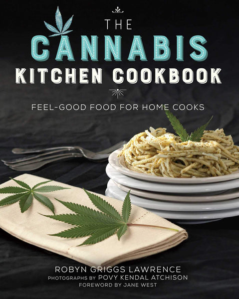The Cannabis Kitchen Cookbook Feel-Good Food for Home Cooks By Robyn Griggs Lawrence