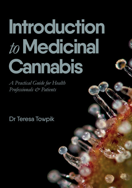 An Introduction to Medicinal Cannabis. A Practical Guide for Health Professionals and Patientsby Dr Teresa Towpik GP