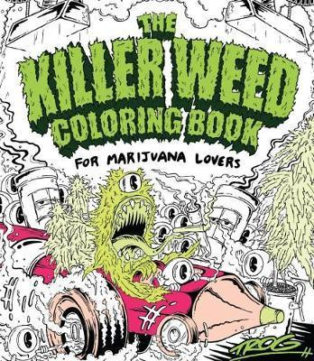 The Killer Weed Coloring Book : For Marijuana Lovers by Trog