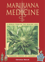 Marijuana Medicine A World Tour of the Healing and Visionary Powers of Cannabis By Christian Rätsch