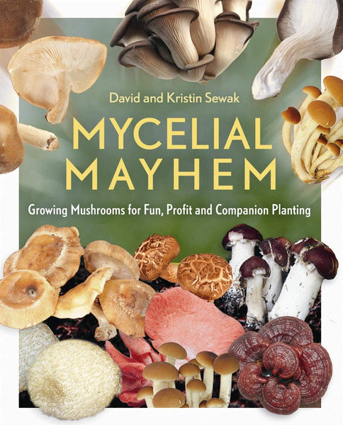 Mycelial Mayhem: Growing Mushrooms for Fun, Profit and Companion Planting by David & Kristin Sewak