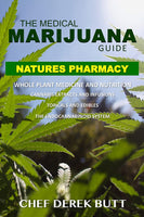 The Medical Marijuana Guide. Natures Pharmacy : by Chef Derek Butt
