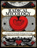 Radical Mycology: A Treatise on Seeing and Working With Fungi by Peter McCoy