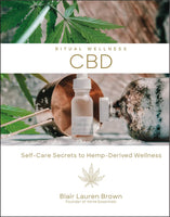 Ritual Wellness : CBD Self-Care Secrets to Hemp-Derived Wellness By: Blair Lauren Brown