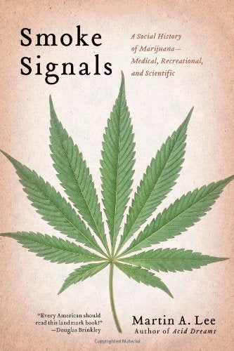 Smoke Signals: A Social History of Marijuana - Medical, Recreational and Scientific by Martin A. Lee