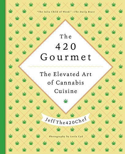 The 420 Gourmet: The Elevated Art of Cannabis Cuisine By: JeffThe420Chef