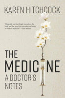 The Medicine A Doctor's Notes By: Karen Hitchcock