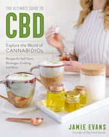 The Ultimate Guide to CBD: Explore The World of Cannabidiol By: Jamie Evans