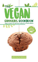 The Vegan Cannabis Cookbook : Vegan Recipes For Delicious Marijuana-Infused Edibles by Eva Hammond