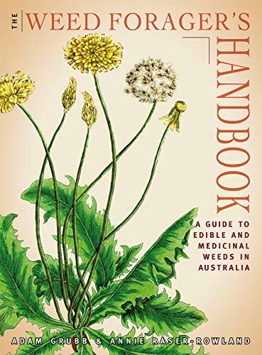 The Weed Forager's Handbook: A Guide to Edible and Medicinal Weeds in Australia By: Adam Grubb, Annie Raser Rowland