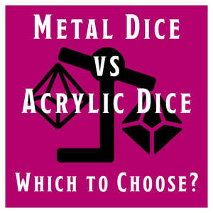 Metal vs Acrylic: Which Dice to Choose?