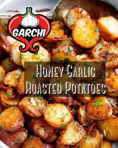 Honey Garlic Roasted Potatoes with Garchi