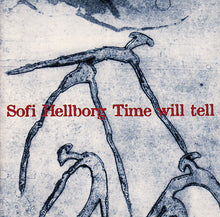"Load image into Gallery viewer, SOFI HELLBORG  ""Time Will Tell"""