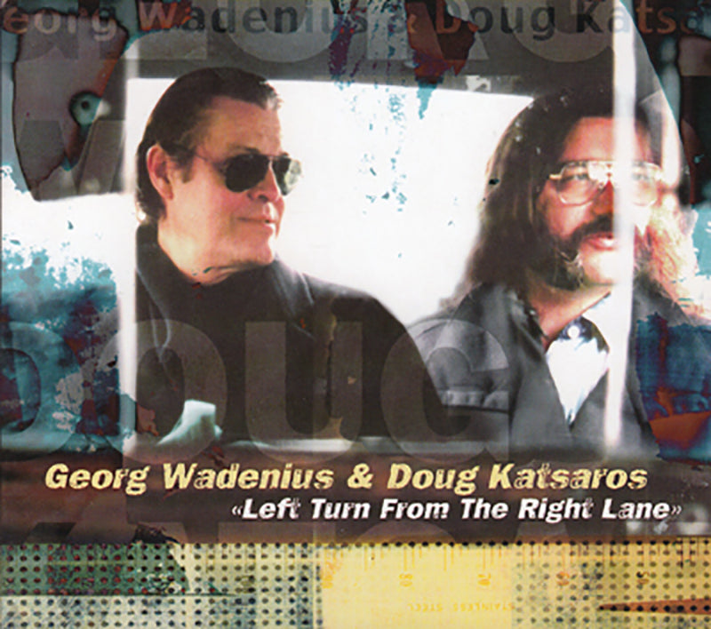 GEORG WADENIUS & DOUG KATSAROS- Left Turn From The Right Lane