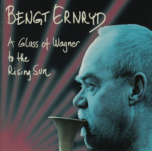 BENGT ERNRYD - A Glass Of Wagner To The Rising Sun