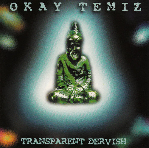 OKAY TEMIZ - Transparent Dervish