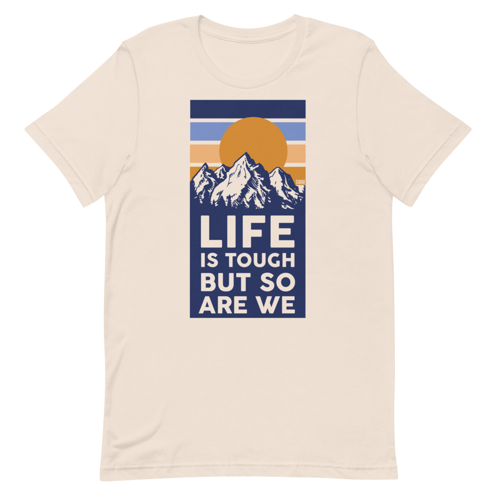 Life is Tough But So Are We T-shirt