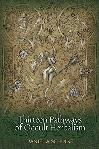 THIRTEEN PATHWAYS OF OCCULT HERBALISM by Daniel Schulke