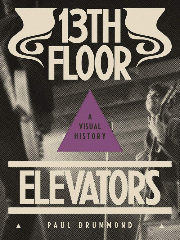 13TH FLOOR ELEVATORS: A VISUAL HISTORY by Paul Drummond