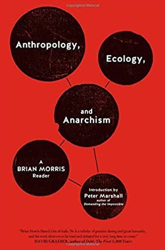 ANTHROPOLOGY, ECOLOGY AND ANARCHISM: A Brian Morris Reader