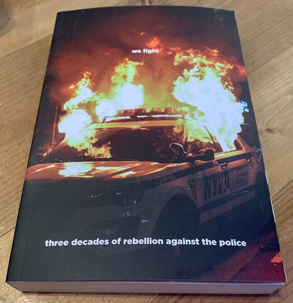 WE FIGHT: Three Decades of Rebellion Against the Police