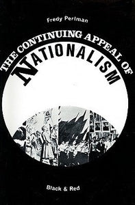 THE CONTINUING APPEAL OF NATIONALISM by Fredy Perlman